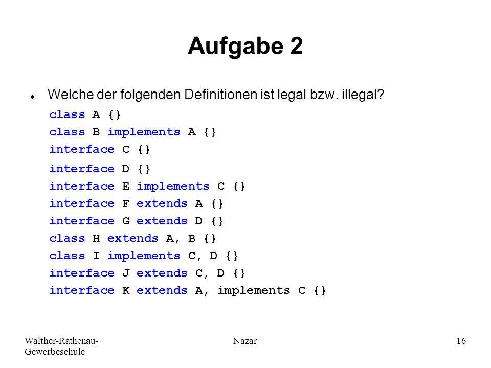 Aufgabe 2 Welche der folgenden Definitionen ist legal bzw. illegal