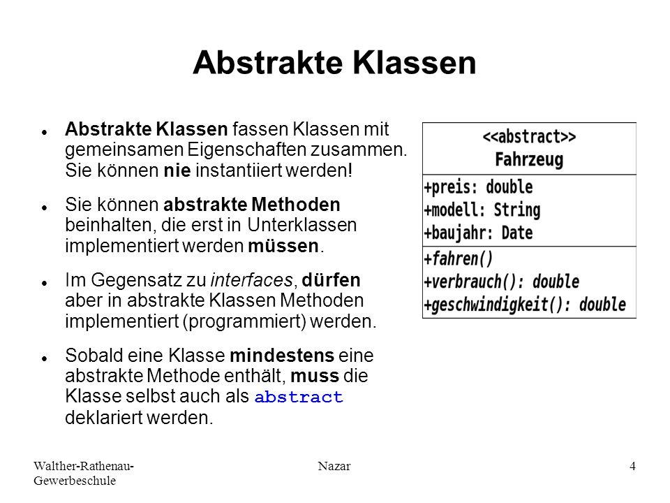 Ahmad-Nessar Nazar Abstrakte Klassen. Abstrakte Klassen fassen Klassen mit gemeinsamen Eigenschaften zusammen. Sie können nie instantiiert werden!