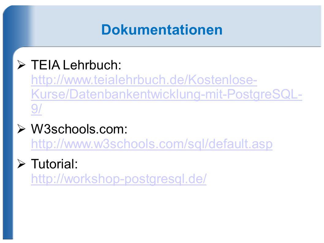 Dokumentationen TEIA Lehrbuch: http://www.teialehrbuch.de/Kostenlose- Kurse/Datenbankentwicklung-mit-PostgreSQL- 9/