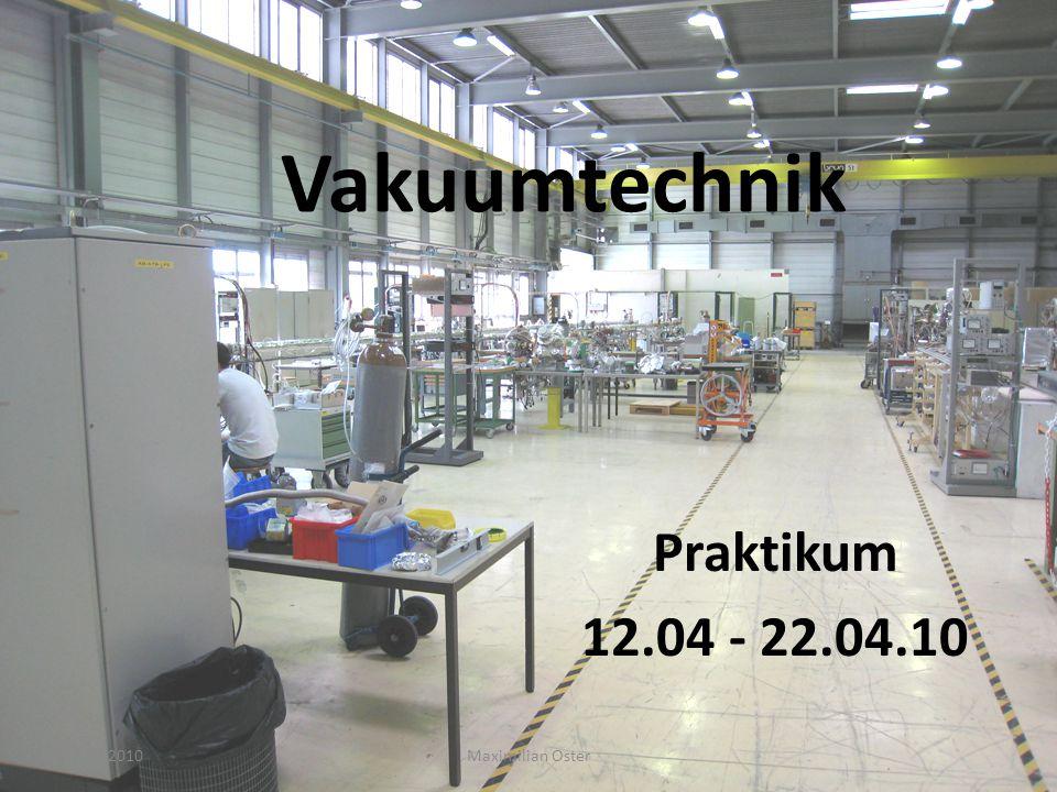 Vakuumtechnik Praktikum 12.04 - 22.04.10 23.04.2010 Maximilian Oster