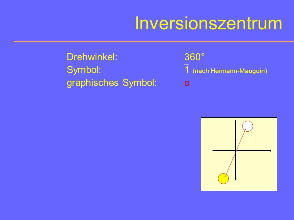 Inversionszentrum Drehwinkel: 360° Symbol: 1 (nach Hermann-Mauguin)