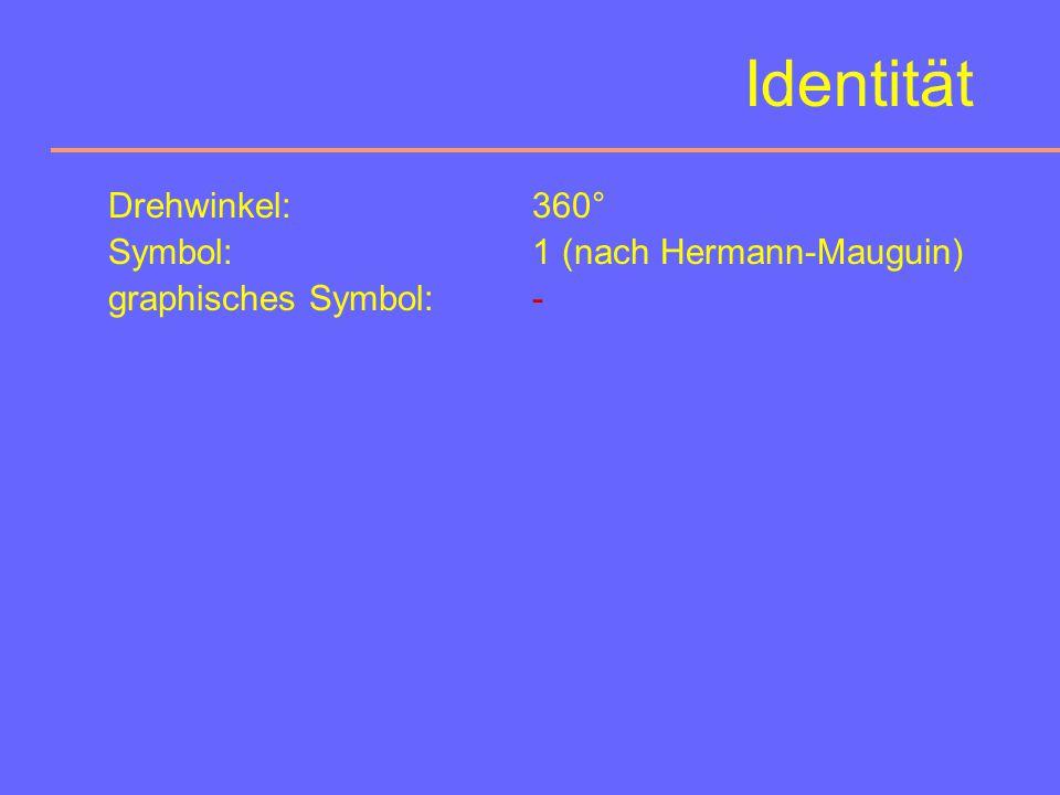 Identität Drehwinkel: 360° Symbol: 1 (nach Hermann-Mauguin)