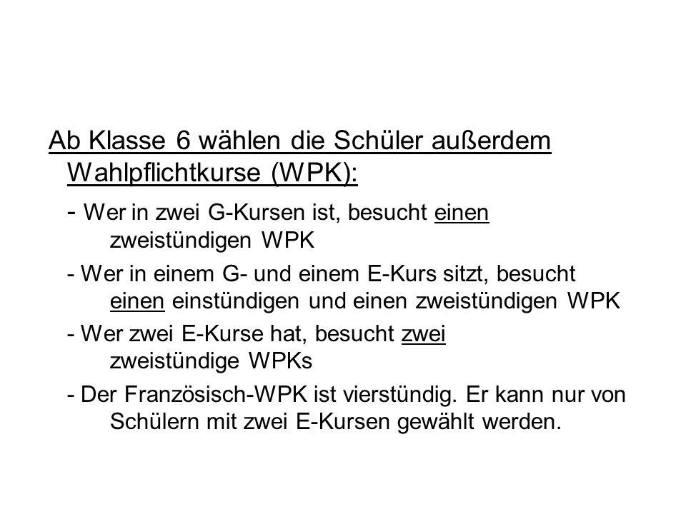 Ab Klasse 6 wählen die Schüler außerdem Wahlpflichtkurse (WPK):