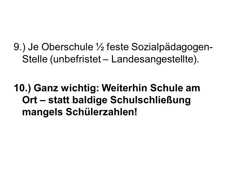 9.) Je Oberschule ½ feste Sozialpädagogen-Stelle (unbefristet – Landesangestellte).