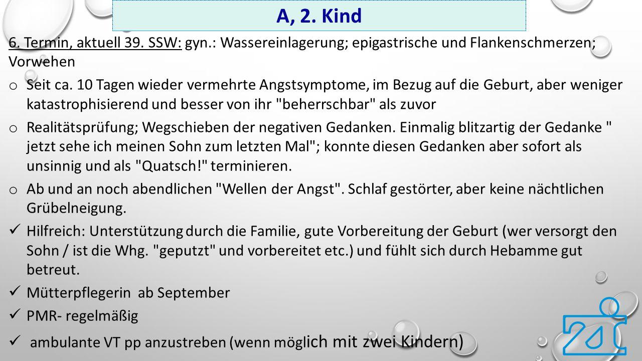 A, 2. Kind 6. Termin, aktuell 39. SSW: gyn.: Wassereinlagerung; epigastrische und Flankenschmerzen; Vorwehen.