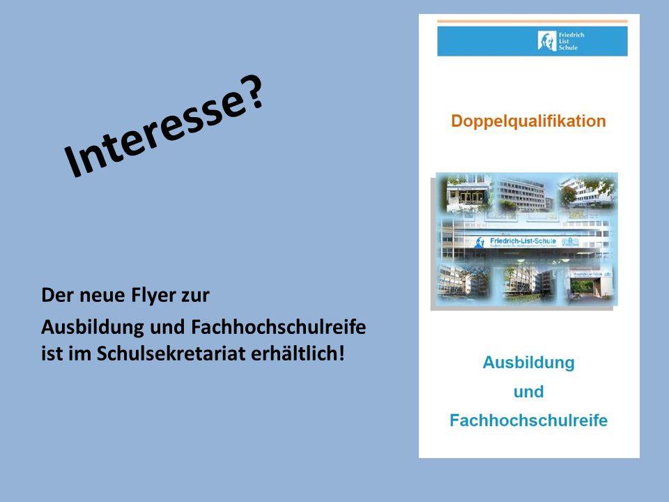 Interesse Der neue Flyer zur Ausbildung und Fachhochschulreife ist im Schulsekretariat erhältlich!