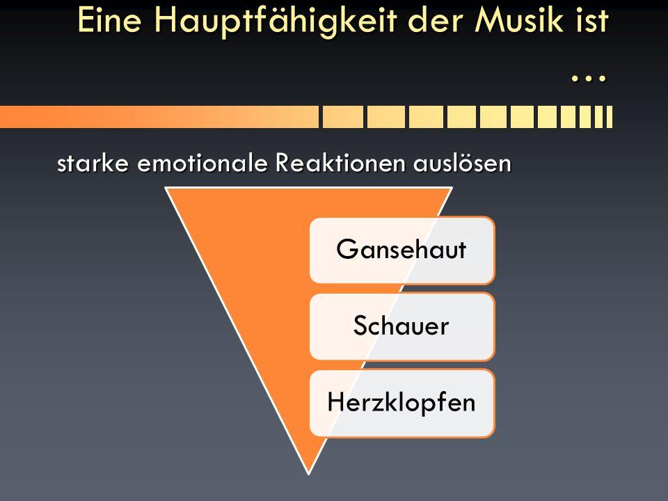 Eine Hauptfähigkeit der Musik ist …