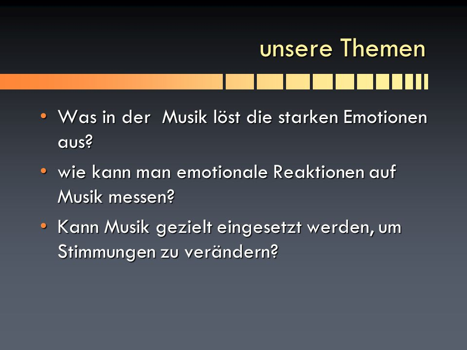 unsere Themen Was in der Musik löst die starken Emotionen aus