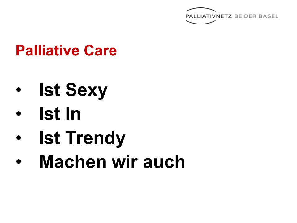Ist Sexy Ist In Ist Trendy Machen wir auch Palliative Care
