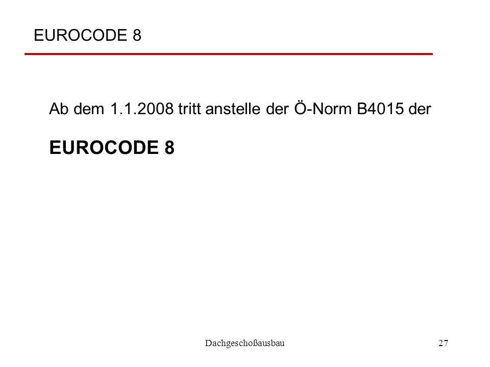 EUROCODE 8 Ab dem 1.1.2008 tritt anstelle der Ö-Norm B4015 der EUROCODE 8 Dachgeschoßausbau