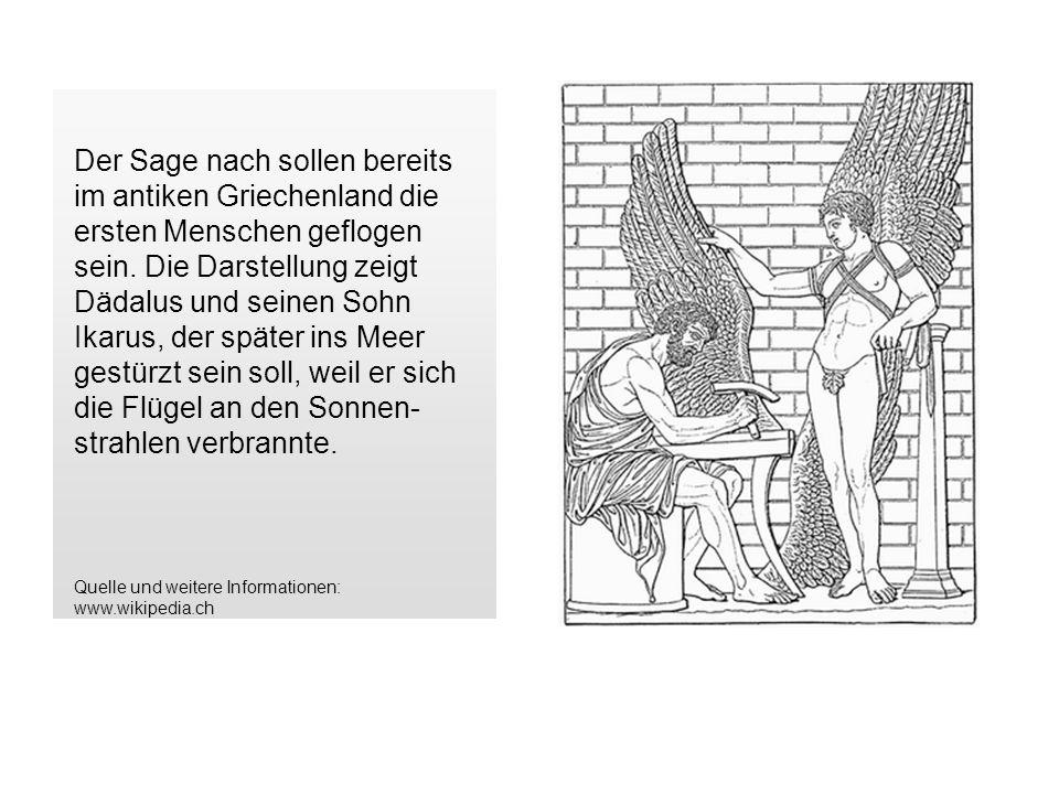 Der Sage nach sollen bereits im antiken Griechenland die ersten Menschen geflogen sein. Die Darstellung zeigt Dädalus und seinen Sohn Ikarus, der später ins Meer gestürzt sein soll, weil er sich die Flügel an den Sonnen-strahlen verbrannte.