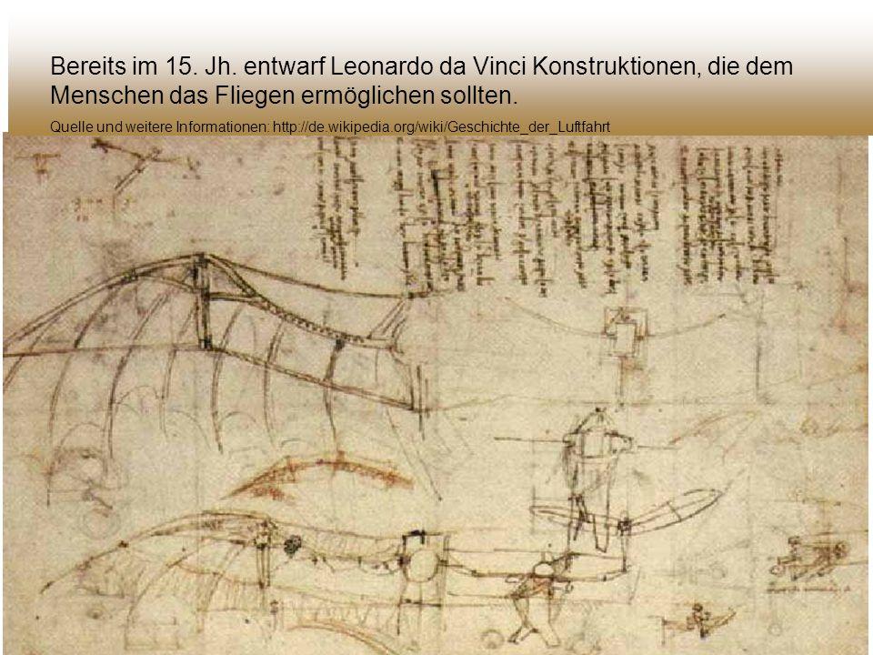Bereits im 15. Jh. entwarf Leonardo da Vinci Konstruktionen, die dem Menschen das Fliegen ermöglichen sollten.