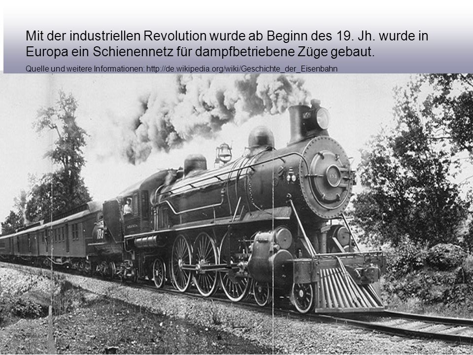 Mit der industriellen Revolution wurde ab Beginn des 19. Jh