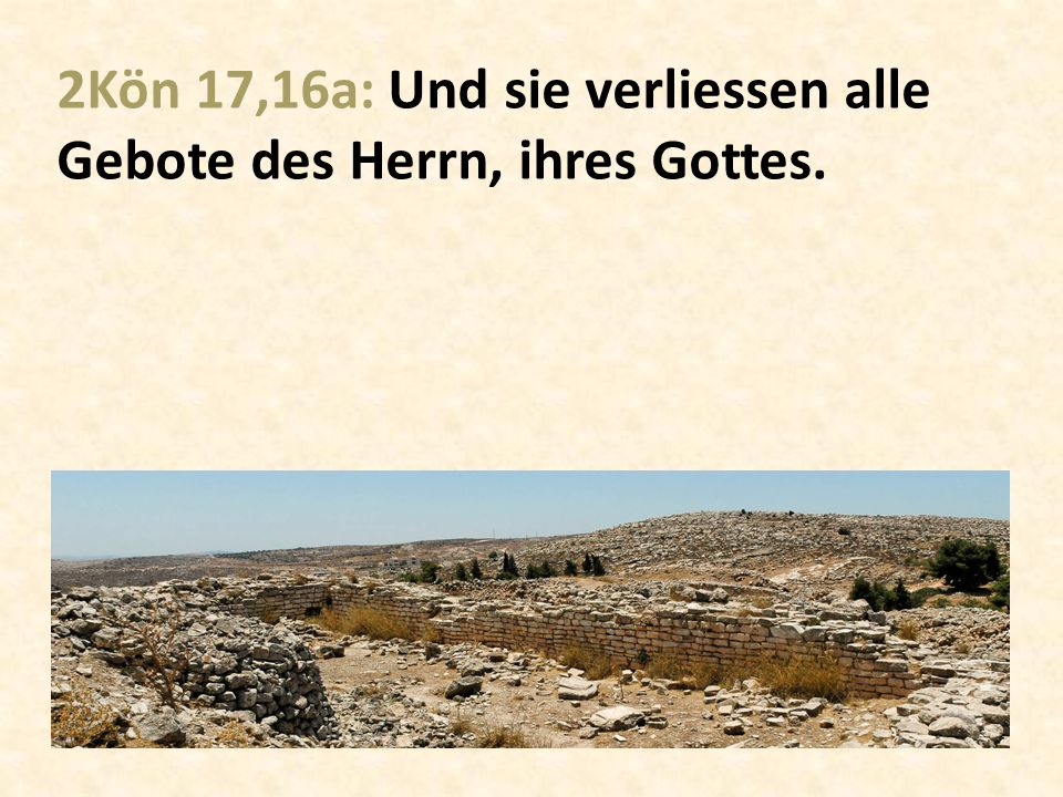 2Kön 17,16a: Und sie verliessen alle Gebote des Herrn, ihres Gottes.