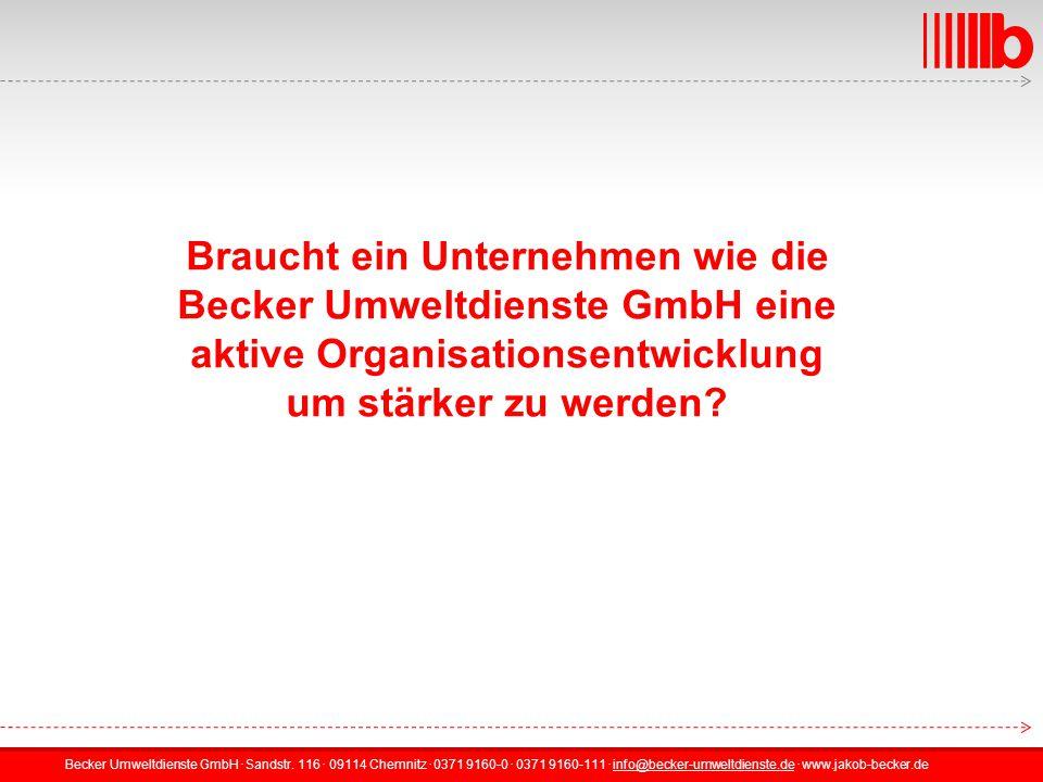 Braucht ein Unternehmen wie die Becker Umweltdienste GmbH eine aktive Organisationsentwicklung um stärker zu werden