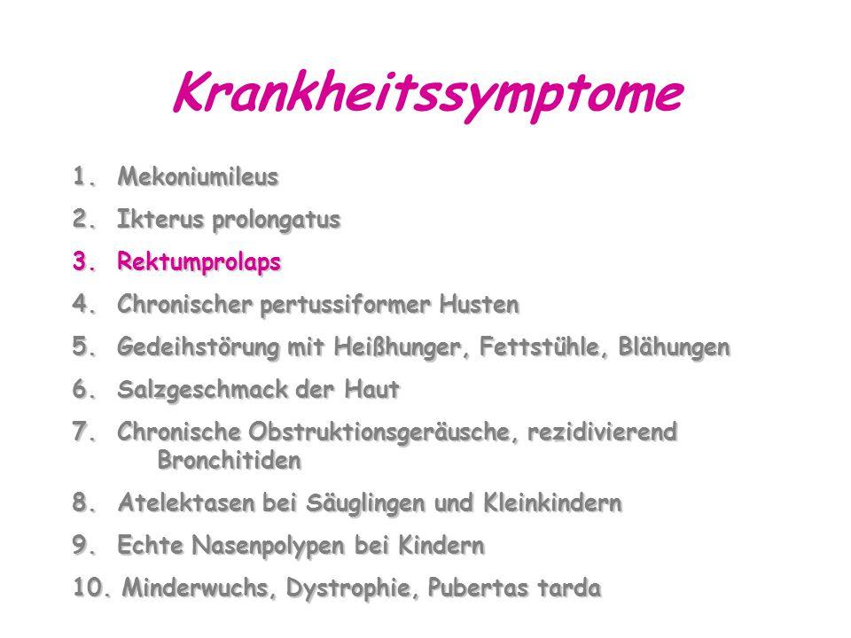 Krankheitssymptome 1. Mekoniumileus 2. Ikterus prolongatus
