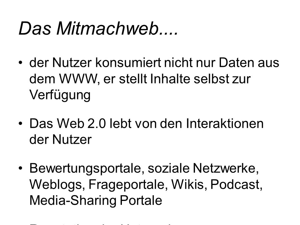 Das Mitmachweb.... der Nutzer konsumiert nicht nur Daten aus dem WWW, er stellt Inhalte selbst zur Verfügung.