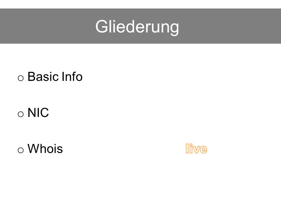 Gliederung Basic Info NIC Whois live