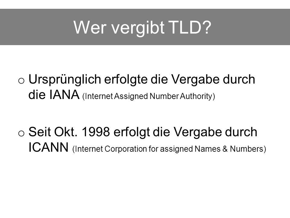 Wer vergibt TLD Ursprünglich erfolgte die Vergabe durch die IANA (Internet Assigned Number Authority)