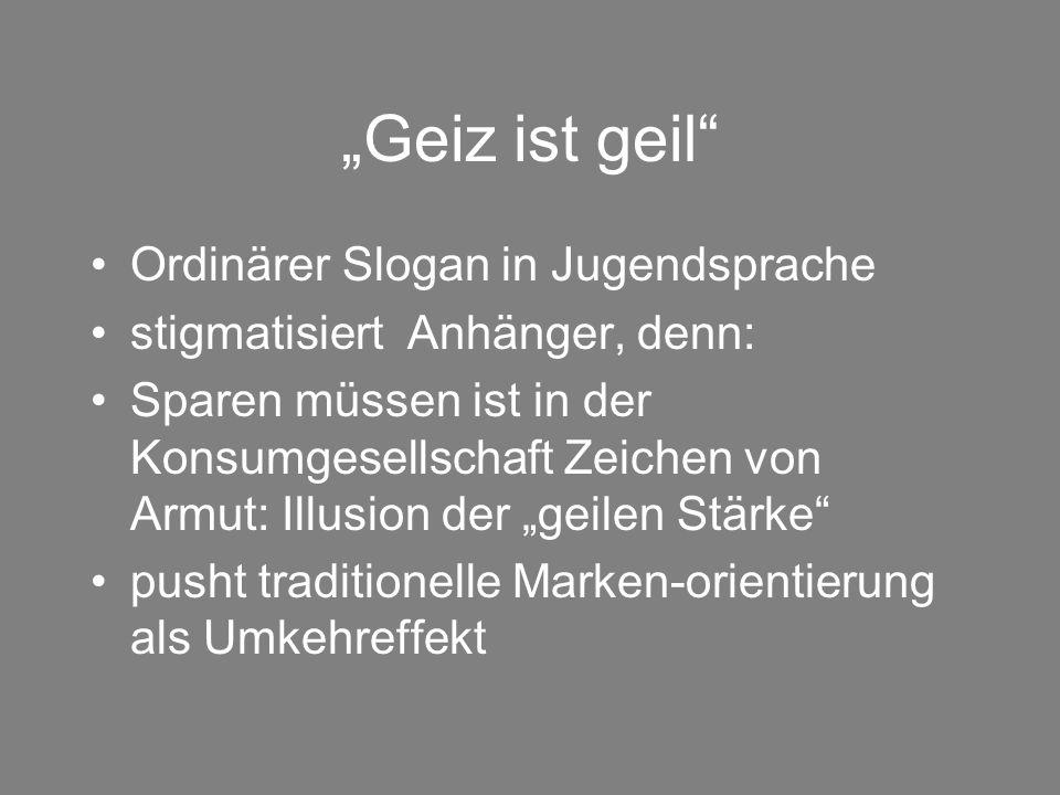 """Geiz ist geil Ordinärer Slogan in Jugendsprache"