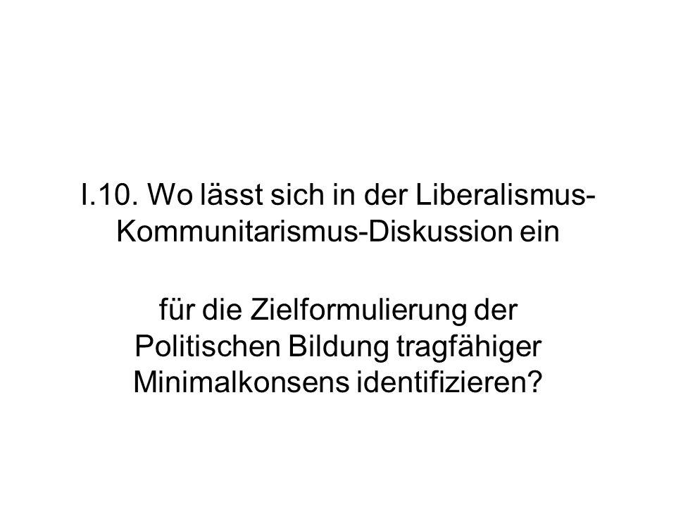 I.10. Wo lässt sich in der Liberalismus-Kommunitarismus-Diskussion ein