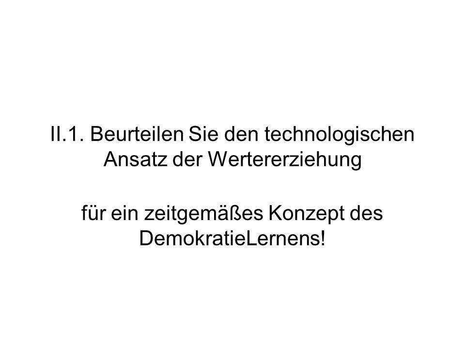 II.1. Beurteilen Sie den technologischen Ansatz der Wertererziehung