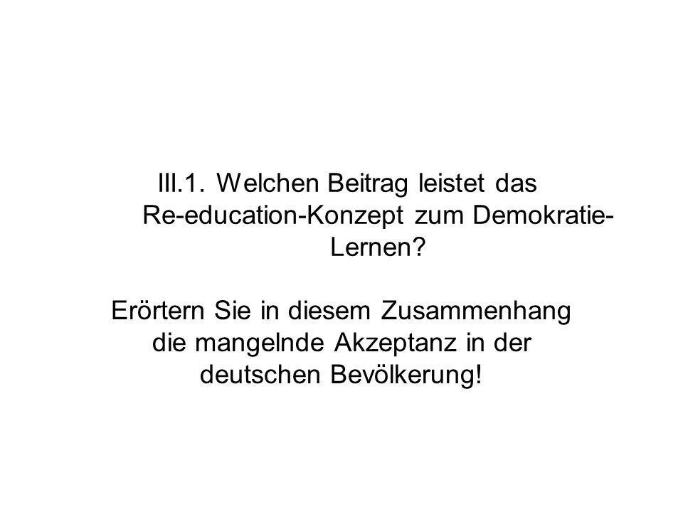 III.1. Welchen Beitrag leistet das Re-education-Konzept zum Demokratie-Lernen