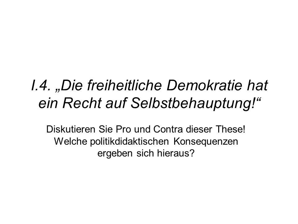 """I. 4. """"Die freiheitliche Demokratie hat ein Recht auf Selbstbehauptung"""