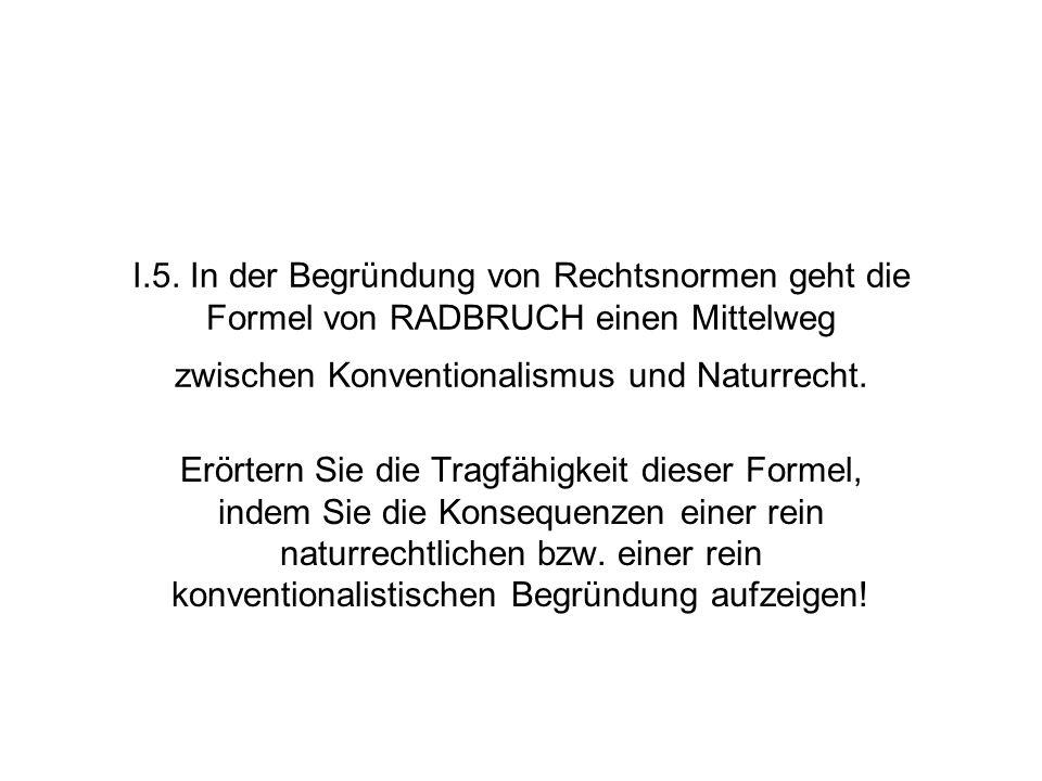 I.5. In der Begründung von Rechtsnormen geht die Formel von RADBRUCH einen Mittelweg zwischen Konventionalismus und Naturrecht.