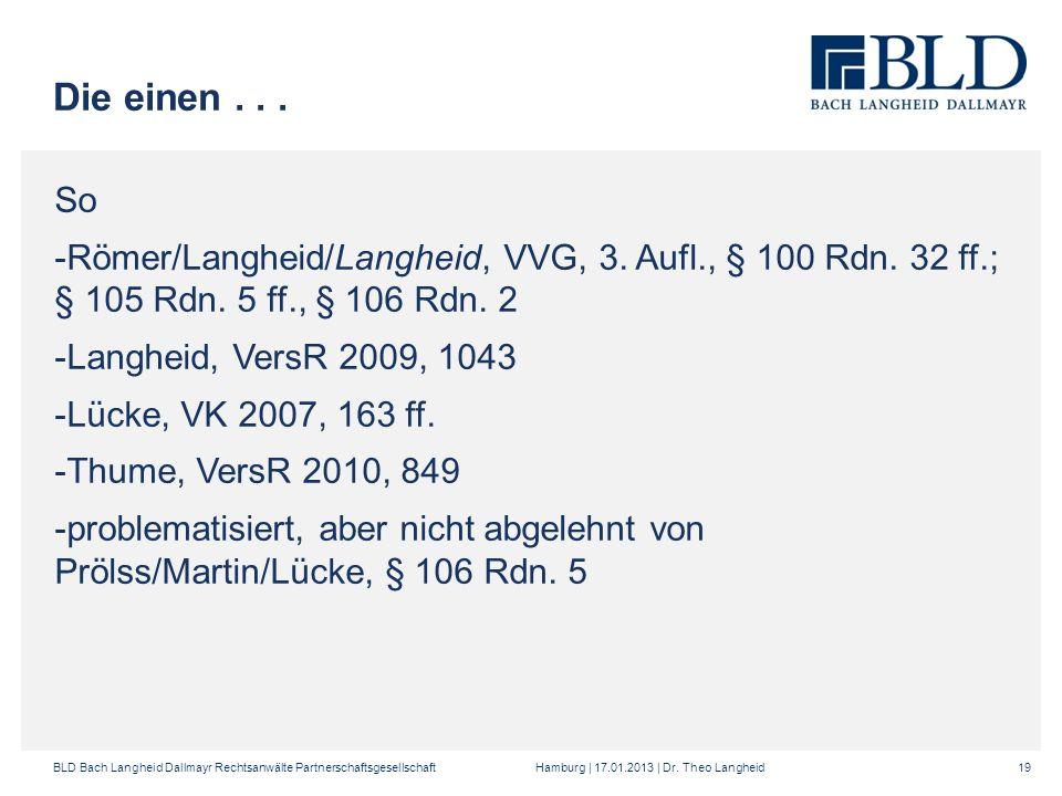 Die einen . . .So. Römer/Langheid/Langheid, VVG, 3. Aufl., § 100 Rdn. 32 ff.; § 105 Rdn. 5 ff., § 106 Rdn. 2.