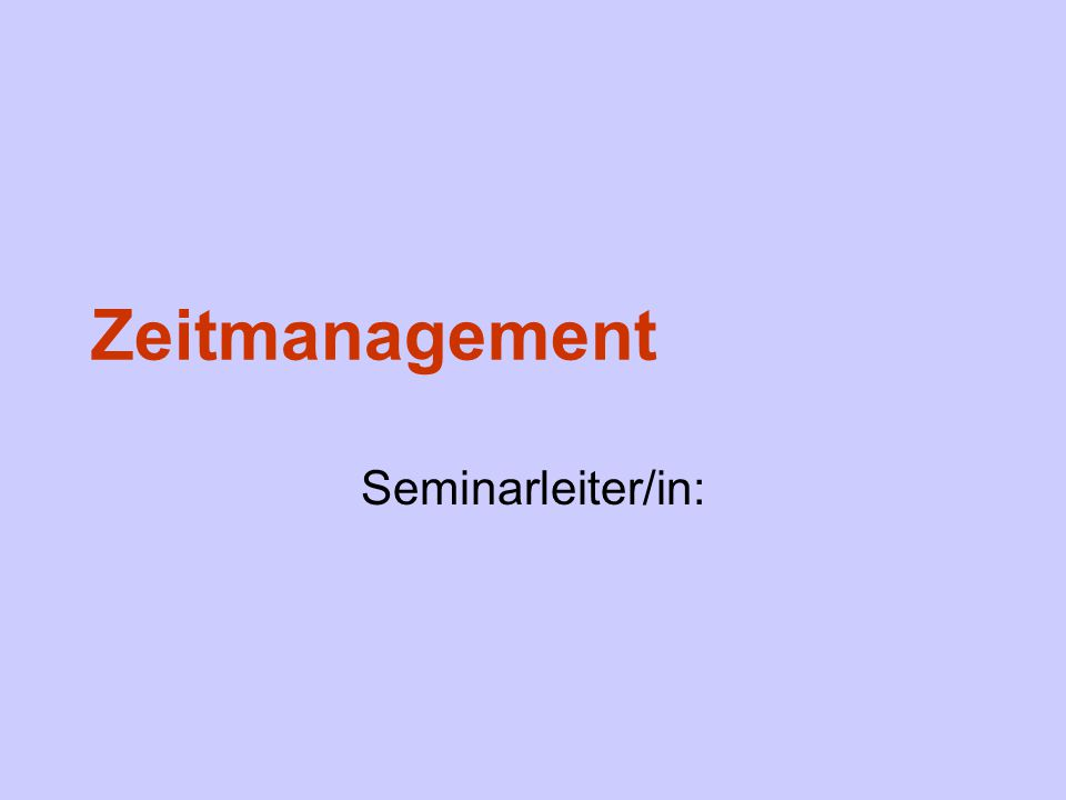 Zeitmanagement Seminarleiter/in:
