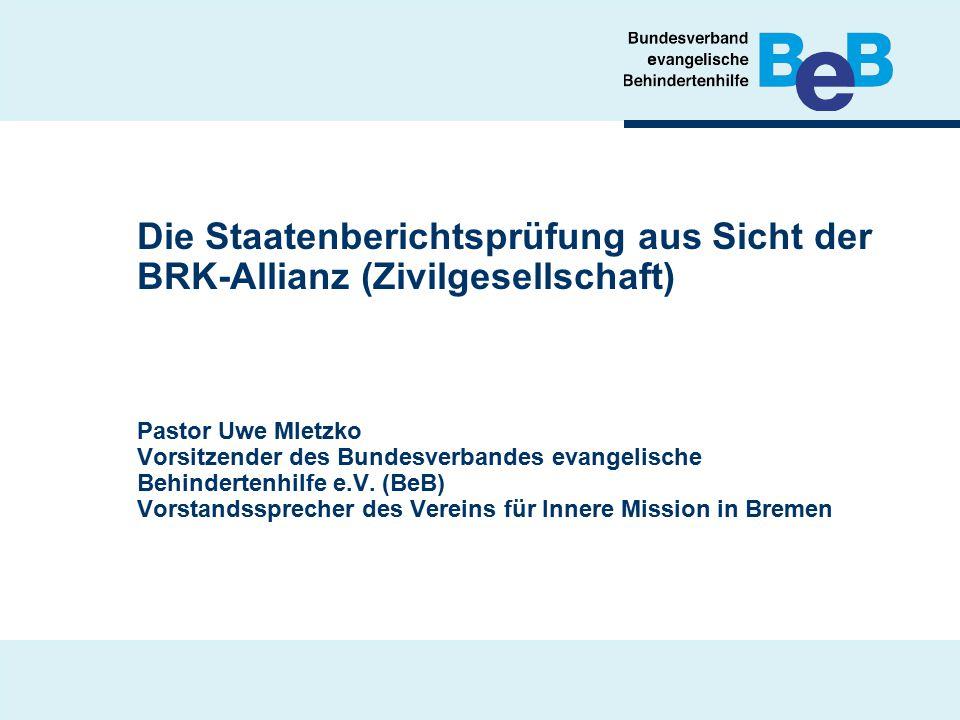 Die Staatenberichtsprüfung aus Sicht der BRK-Allianz (Zivilgesellschaft) Pastor Uwe Mletzko Vorsitzender des Bundesverbandes evangelische Behindertenhilfe e.V.