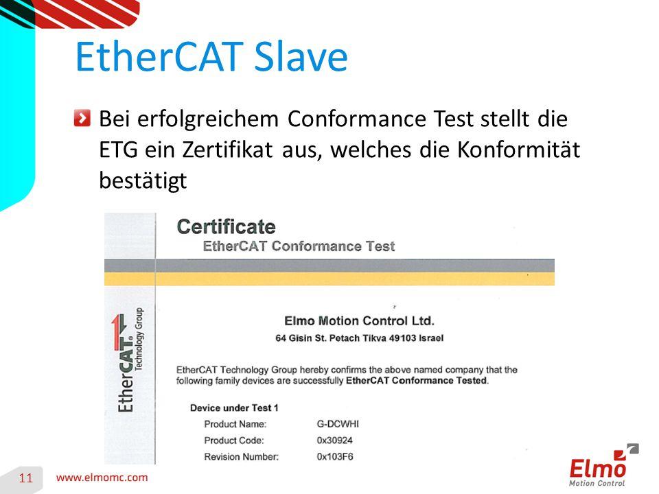EtherCAT Slave Bei erfolgreichem Conformance Test stellt die ETG ein Zertifikat aus, welches die Konformität bestätigt.