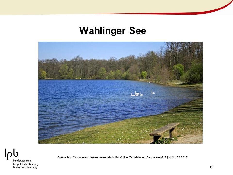 Wahlinger See Quelle: http://www.seen.de/seebi/seedetails/data/bilder/Groetzinger_Baggersee-717.jpg (12.02.2012)