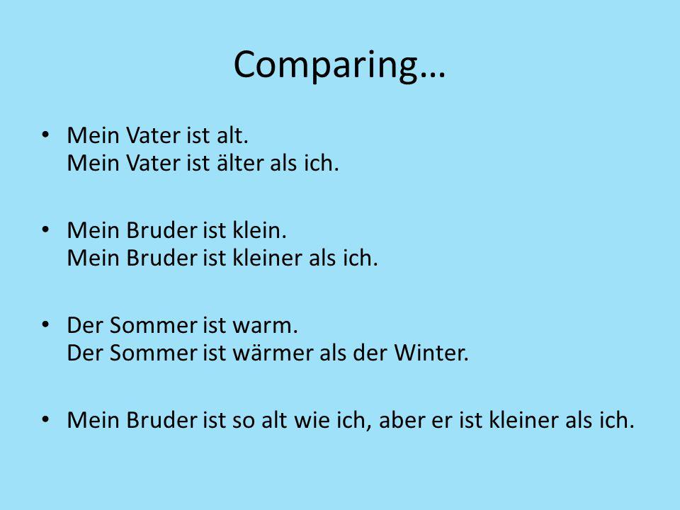 Comparing… Mein Vater ist alt. Mein Vater ist älter als ich.