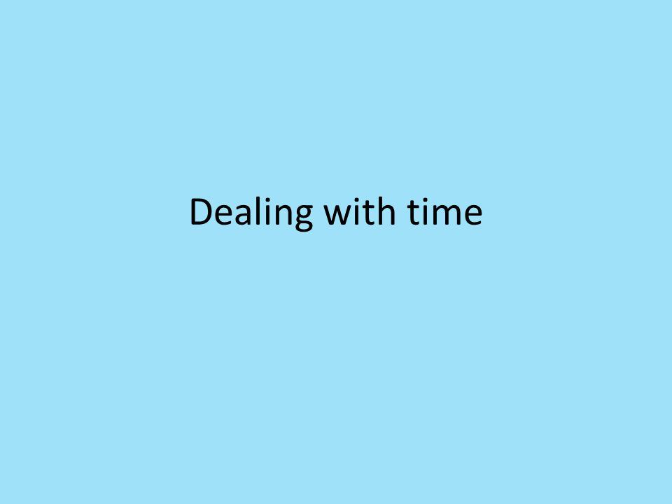 Dealing with time