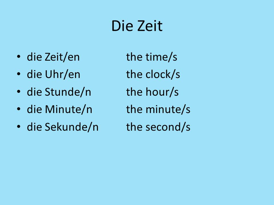 Die Zeit die Zeit/en the time/s die Uhr/en the clock/s