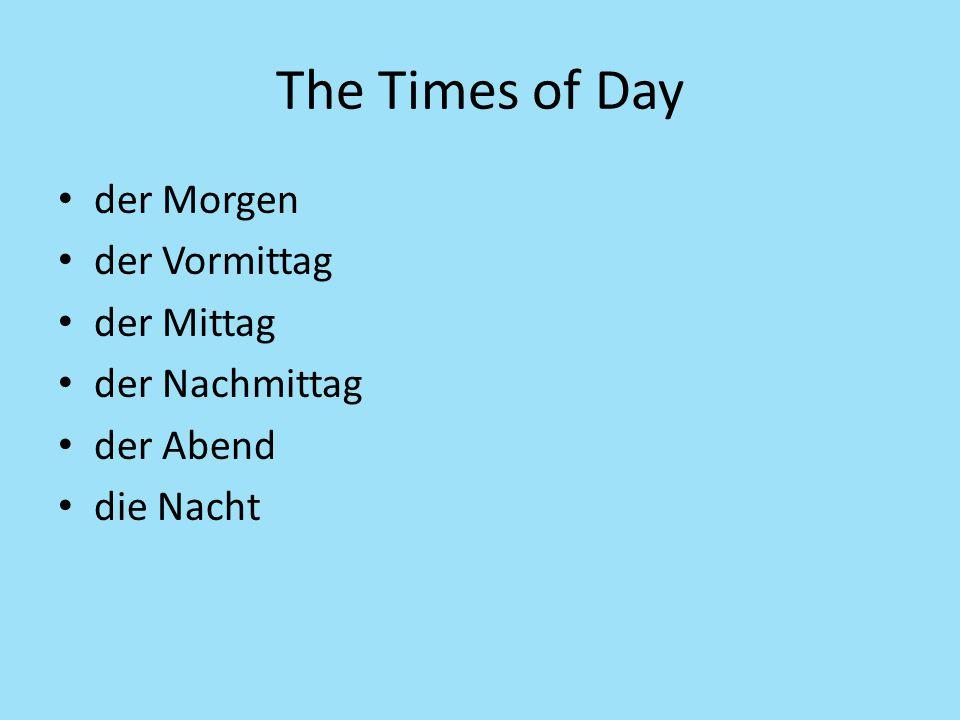The Times of Day der Morgen der Vormittag der Mittag der Nachmittag