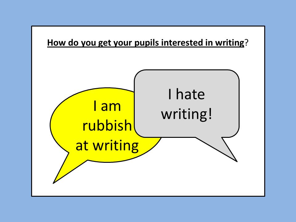 How do you get your pupils interested in writing