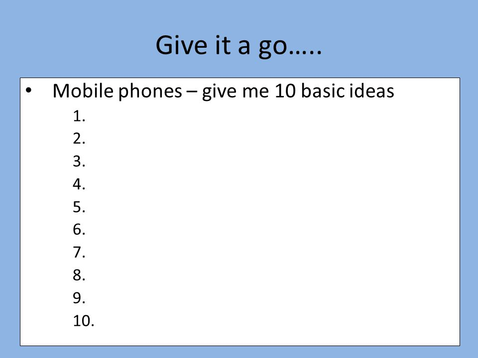 Give it a go….. Mobile phones – give me 10 basic ideas