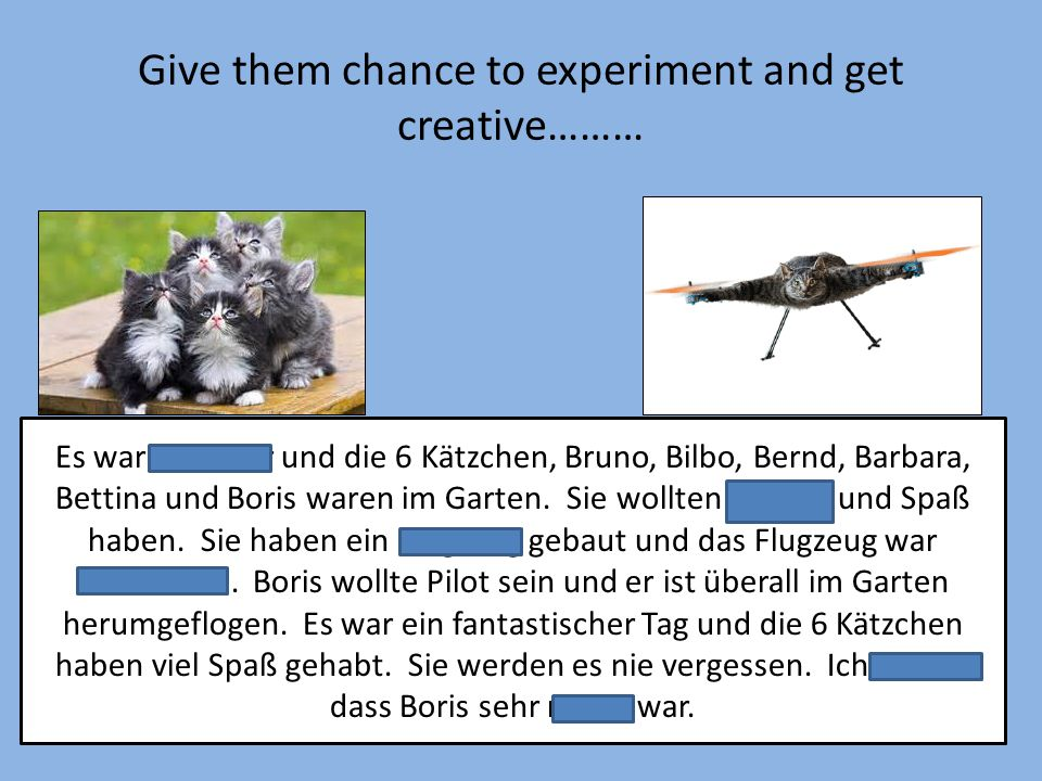 Give them chance to experiment and get creative………