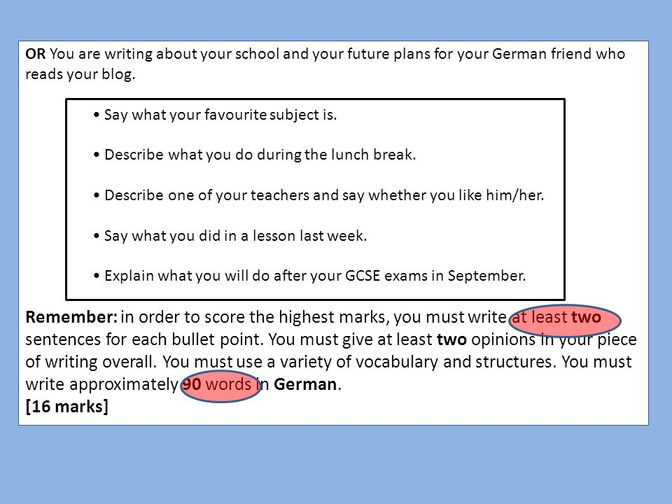 OR You are writing about your school and your future plans for your German friend who reads your blog.
