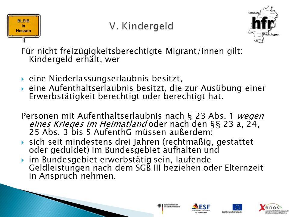 V. Kindergeld Für nicht freizügigkeitsberechtigte Migrant/innen gilt: Kindergeld erhält, wer. eine Niederlassungserlaubnis besitzt,