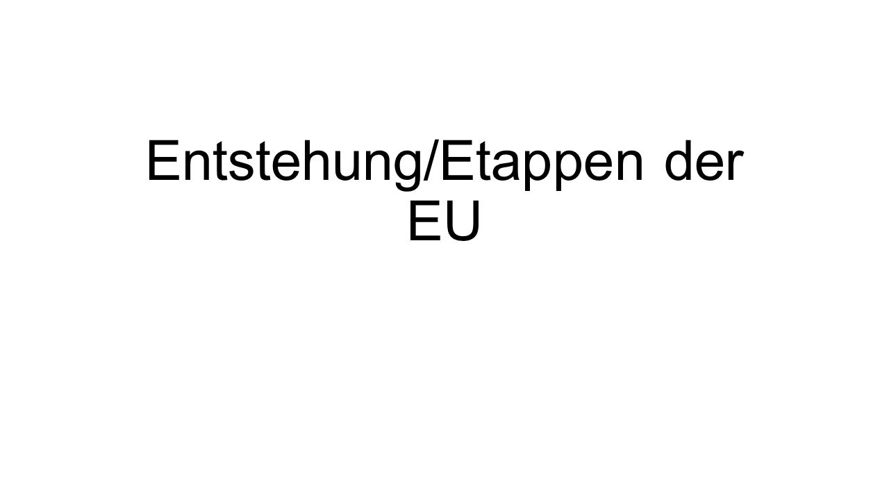 Entstehung/Etappen der EU