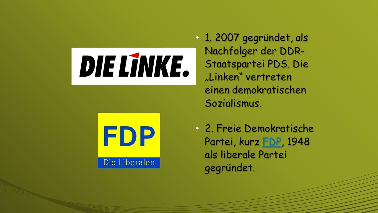 1. 2007 gegründet, als Nachfolger der DDR- Staatspartei PDS