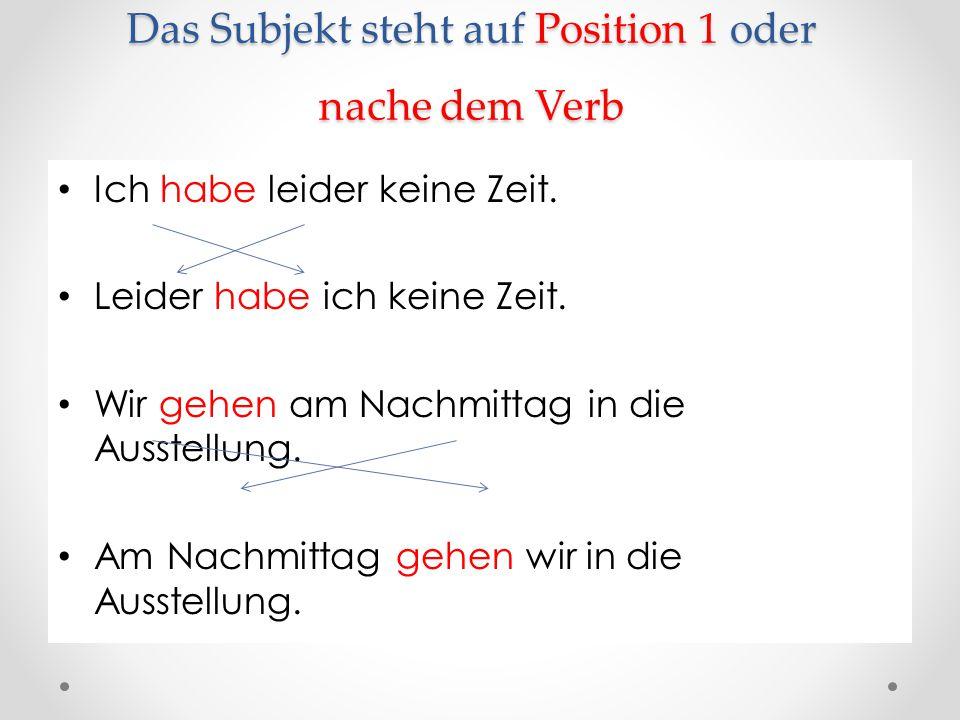Das Subjekt steht auf Position 1 oder nache dem Verb