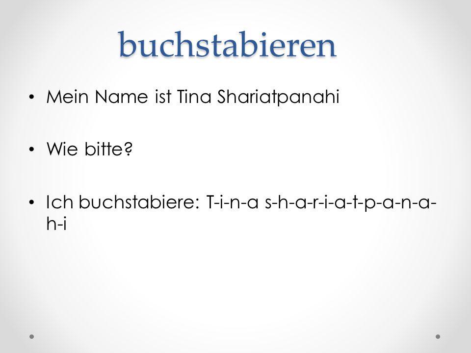 buchstabieren Mein Name ist Tina Shariatpanahi Wie bitte