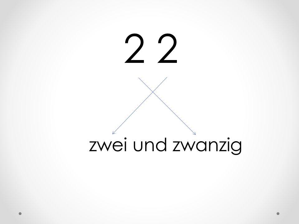 2 2 zwei und zwanzig