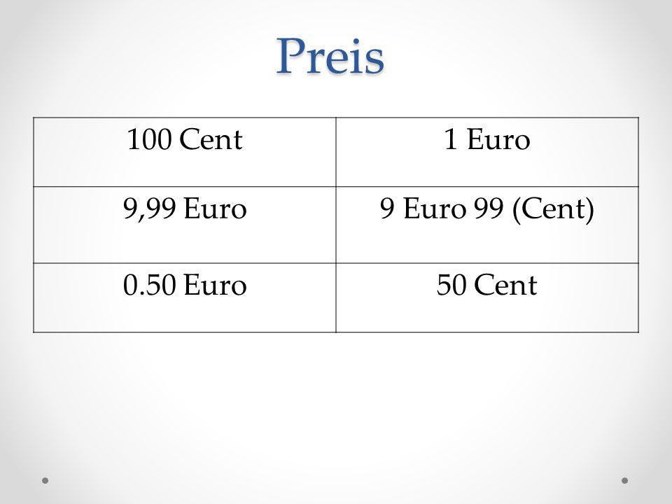 Preis 100 Cent 1 Euro 9,99 Euro 9 Euro 99 (Cent) 0.50 Euro 50 Cent