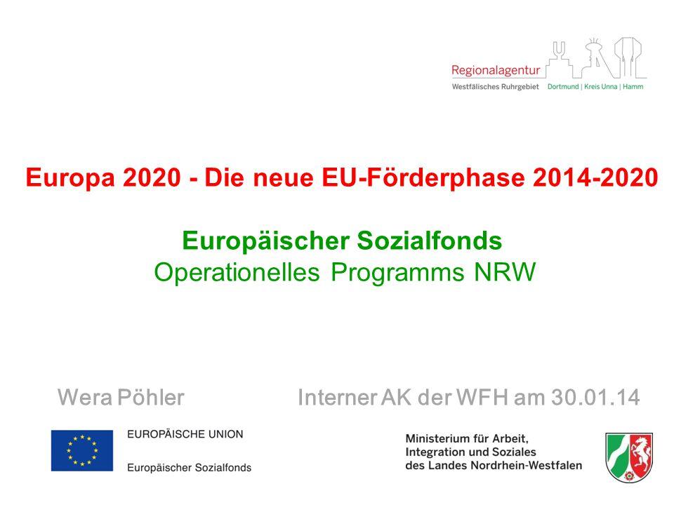 Europa 2020 - Die neue EU-Förderphase 2014-2020 Europäischer Sozialfonds Operationelles Programms NRW